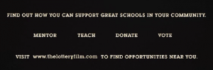 The last scene of Madeleine Sackler's The Lottery, asking viewers to Mentor, Teach, Donate and Vote to support the charter school movement.